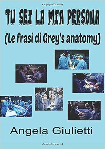 Tu Sei La Mia Persona Le Frasi Di Grey S Anatomy Italian Edition