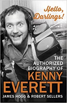 Hello, Darlings!: The Authorized Biography of Kenny Everett by James Hogg (2014-02-27)