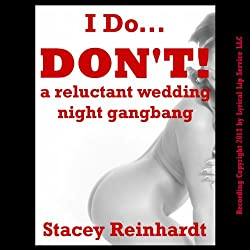 I Do, I Don't! A Rough and Reluctant Wedding Night Gangbang