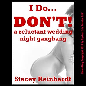 I Do, I Don't! A Rough and Reluctant Wedding Night Gangbang Audiobook