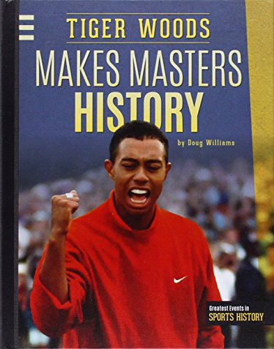 (Tiger Woods Makes Masters History (Greatest Events in Sports History))