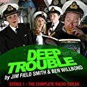Deep Trouble: The Complete Series 1 Radio/TV Program by Jim Field Smith, Ben Willbond Narrated by Jim Field Smith, Ben Willbond, Katherine Jakeways