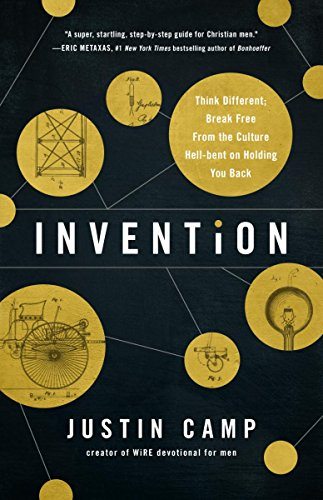 Invention: Think Different; Break Free From the Culture Hell-bent on Holding You Back