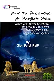 How to Document a Project Plan:  What You Need To Know To Design A Project Management Plan Quickly and Easily