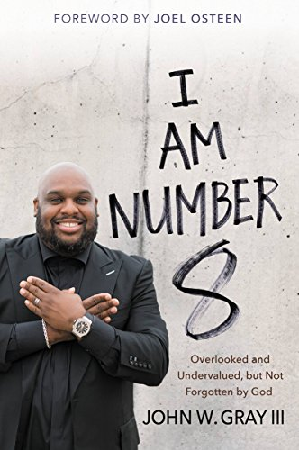 I Am Number 8: Overlooked and Undervalued, but Not Forgotten by God by [Gray, John]