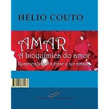 Amar: A bioquímica do amor: Reaprendendo a amar e ser amado (Portuguese Edition)