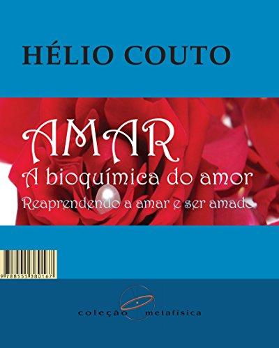 Amar: A bioquímica do amor: Reaprendendo a amar e ser amado