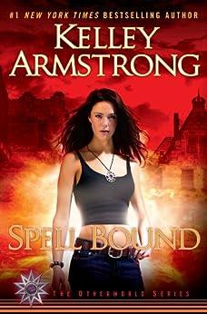 Spell Bound: A Novel (An Otherworld Novel Book 12) by [Armstrong, Kelley]