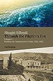 Shoghi Effendi through the Pilgrim's Eye: Volume 1 Building the Administrative Order, 1922-1952