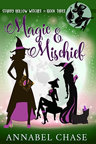 Magic & Mischief (Starry Hollow Witches Book 3) by [Chase, Annabel]