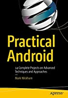 Practical Android: 14 Complete Projects on Advanced Techniques and Approaches Front Cover