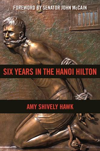 six-years-in-the-hanoi-hilton-an-extraordinary-story-of-courage-and-survival-in-vietnam
