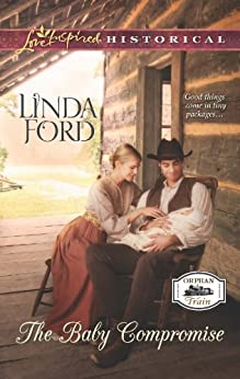 The Baby Compromise (Orphan Train Book 3) by [Ford, Linda]