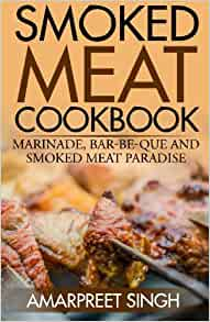 Smoked Meat Cookbook: Marinade, Bar-Be-Que and smoked meat paradise