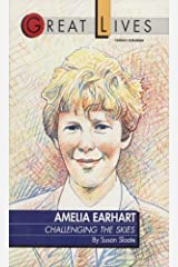 Amelia Earhart: Challenging the Skies Great Lives Series Kindle Edition