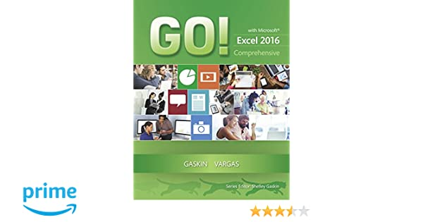 Go with microsoft excel 2016 comprehensive go for office 2016 go with microsoft excel 2016 comprehensive go for office 2016 series shelley gaskin alicia vargas 9780134443928 amazon books fandeluxe Images