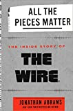 All the Pieces Matter: The Inside Story of The Wire®
