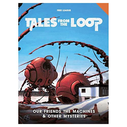 Free League Publishing Tales from The Loop: Our Friends Machines & Mysteries