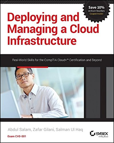 Deploying And Managing A Cloud Infrastructure  Real World Skills For The Comptia Cloud  Certification And Beyond  Exam Cv0 001