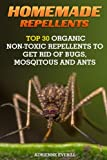Image of Homemade Repellents: Top 30 Organic Non-Toxic Repellents to Get Rid of Bugs, Mosqitous And Ants: (Ants, Flys, Roaches and Common Pests) (Organic Insect Repellent) (Volume 1)