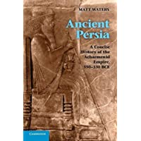 Ancient Persia: A Concise History of the Achaemenid Empire, 550 330 Bce