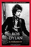 Bob Dylan: A Biography (Greenwood Biographies)