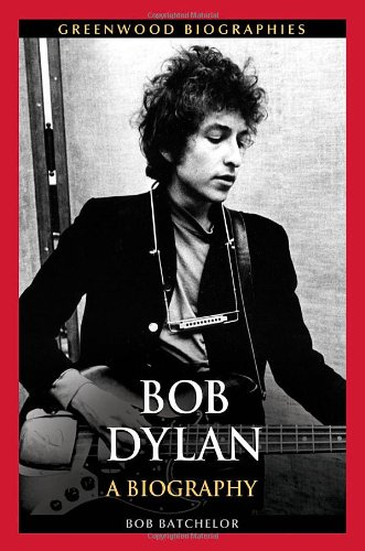 Bob Dylan: A Biography (Greenwood Biographies)