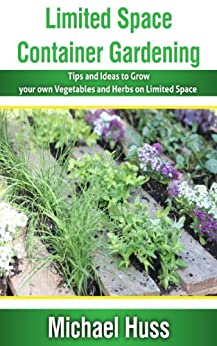 Limited space container gardening tips and ideas to grow for Limited space gardening ideas