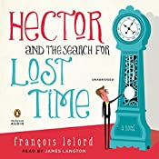 Hector and the Search for Lost Time: A Novel   François Lelord