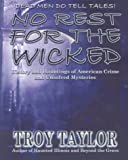 img - for No Rest for the Wicked: History & Hauntings of American Crime & Unsolved Mysteries by Troy Taylor (2001-05-04) book / textbook / text book