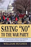 Saying No to the War Party, William Hughes, 0595292127