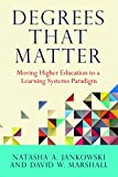img - for Degrees That Matter: Moving Higher Education to a Learning Systems Paradigm book / textbook / text book
