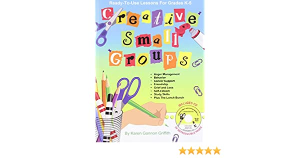 Creative Small Groups: Ready-to-Use Lessons for Grades K-5 ...