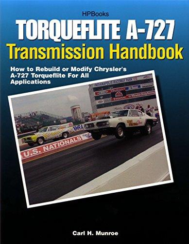 Torqueflite A-727 Transmission Handbook HP1399: How to Rebuild or Modify Chrysler's A-727 Torqueflite for All Applicatio