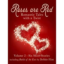 Roses are Red - Anthology of Short Romantic Stories: Including 'Battle of the Exes' by Debbie Flint (Tales with a Twist Book 2)