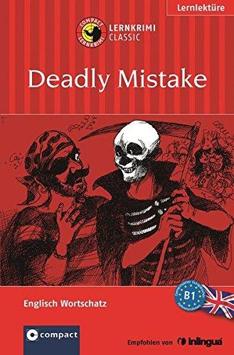 Deadly Mistake: Lernkrimi. Englisch Grundwortschatz - Niveau B1 (Compact Lernkrimi)
