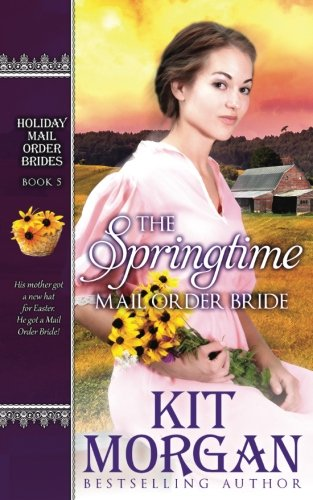 Read Online The Springtime Mail-Order Bride (Holiday Mail-Order Brides) (Volume 5) pdf