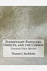 Elementary Particles, Objects, and the Cosmos: Toward One Model Paperback