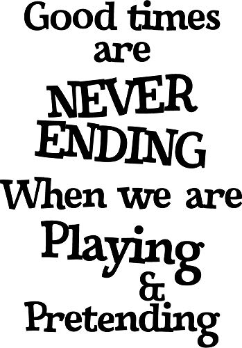 Wall Art Vinyl Decal - Good Times are Never Ending When We are Playing and Pretending - 33
