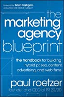 The Marketing Agency Blueprint: The Handbook for Building Hybrid PR, SEO, Content, Advertising, and Web Firms Front Cover
