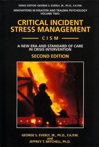 Critical Incident Stress Management (Cism): A New Era and Standard of Care in Crisis Intervention (Innovations in Disaster and Trauma Psychology, V. 2)