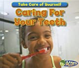 Caring For Your Teeth (Take Care of Yourself!)
