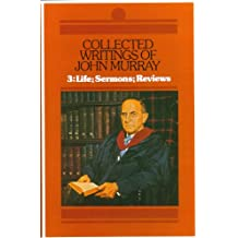 Collected Writings of John Murray, Vol.3: Life, Sermons and Reviews
