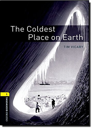 Oxford Bookworms Library: The Coldest Place on Earth: Level 1: 400-Word Vocabulary