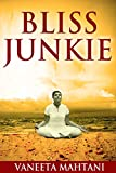 Bliss Junkie: Your Guide to Obliterating Your Pain and Living a Life of Purpose, Authenticity and Joy