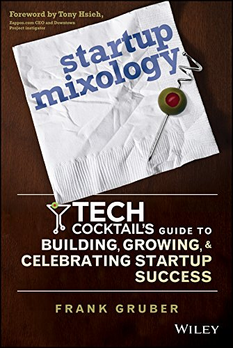 Startup Mixology: Tech Cocktail's Guide to Building, Growing