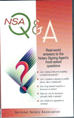 NSA Q and A Real-world Answers to the Notary Agent's Most-Asked Questions