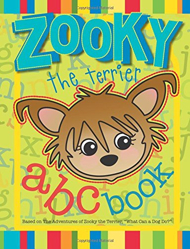 "Download Zooky the Terrier ABC Book: Based on ""What Can a Dog Do? (The Zooky Adventure Series) (Volume 2) PDF"