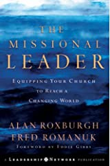 The Missional Leader: Equipping Your Church to Reach a Changing World (Jossey-Bass Leadership Network Series Book 17) Kindle Edition