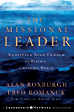 The Missional Leader: Equipping Your Church to Reach a Changing World (Jossey-Bass Leadership Network Series Book 17)